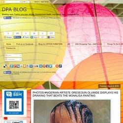 DPA BLOG: PHOTOS:#NIGERIAN ARTISTE ORESEGUN OLUMIDE DISPLAYS HIS DRAWING THAT BEATS THE MONALISA PAINTING