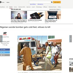 Nigerian suicide bomber gets cold feet, refuses to kill
