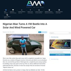 Nigerian Man Turns A VW Beetle Into A Solar And Wind Powered Car