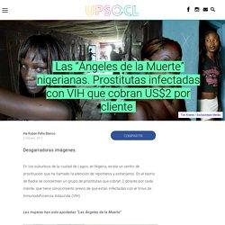 """Las """"Ángeles de la Muerte"""" nigerianas. Prostitutas infectadas con VIH que cobran US$2 por cliente"""