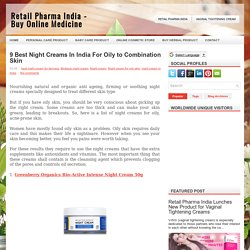 9 Best Night Creams In India For Oily to Combination Skin