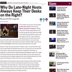 Why do late-night hosts always keep their desks on the right? -