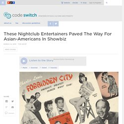 These Nightclub Entertainers Paved The Way For Asian-Americans In Showbiz : Code Switch