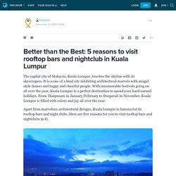 Better than the Best: 5 reasons to visit rooftop bars and nightclub in Kuala Lumpur