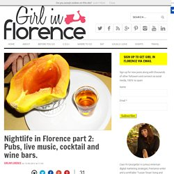 Nightlife in Florence part 2: Pubs, live music, cocktail and wine bars.