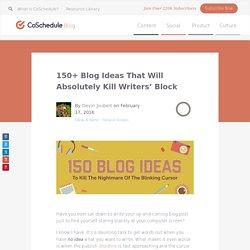 150+ Blog Ideas To Kill The Nightmare Of The Blinking Cursor