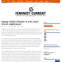 Aging while female is not your worst nightmare » Feminist Current