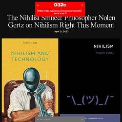 The Nihilist Smiled: Philosopher Nolen Gertz on Nihilism Right This Moment - 032c
