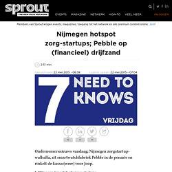 Nijmegen hotspot zorg-startups; Pebble op (financieel) drijfzand