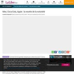30mars Nike, Coca-Cola, Apple : la recette de la notoriété