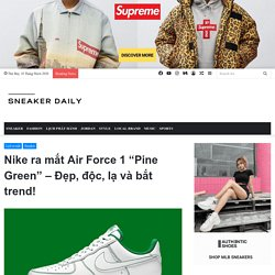 """Nike Air Force 1 """"Pine Green"""" lịch ra mắt - Sneaker Daily"""