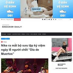 """Nike ra mắt bộ sưu tập kỷ niệm ngày lễ người chết """"Día de Muertos"""" - Sneaker Daily"""