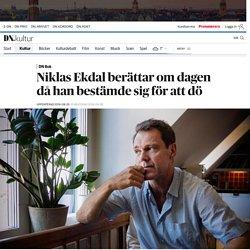 Niklas Ekdal berättar om dagen då han bestämde sig för att dö