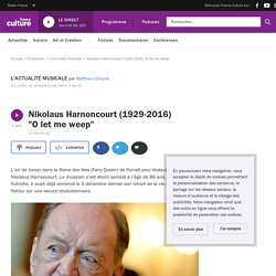 """Nikolaus Harnoncourt (1929-2016) """"O let me weep"""""""
