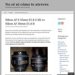 Nikon AF-S 35mm f/1.8 G DX vs. Nikon AF 50mm f/1.8 D « No sé ni cómo te atreves