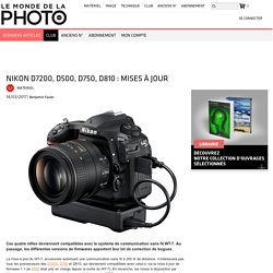 Nikon D7200, D500, D750, D810 : mises à jour