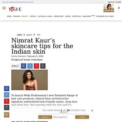 Nimrat Kaur's Skincare Tips for the Indian Skin