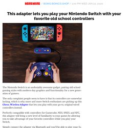 This adapter lets you play your Nintendo Switch with your favorite old school controllers