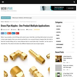 Brass Pipe Nipples – One Product Multiple Applications
