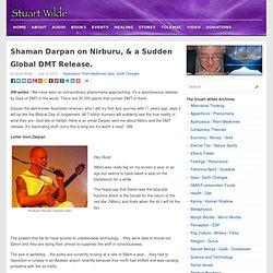 Shaman Darpan on Nirburu, & a Sudden Global DMT Release.