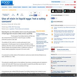 FOOD NAVIGATOR 06/12/06 Use of nisin in liquid eggs 'not a safety concern'