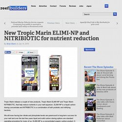 New Tropic Marin ELIMI-NP and NITRIBIOTIC for nutrient reduction