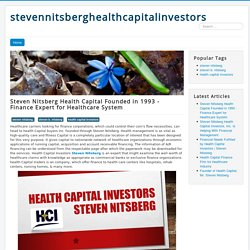 Steven Nitsberg Health Capital Founded in 1993 - Finance Expert for Healthcare System