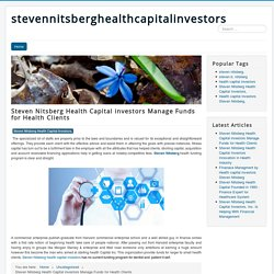 Steven Nitsberg Health Capital investors Manage Funds for Health Clients