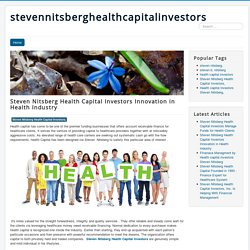 Steven Nitsberg Health Capital Investors Innovation in Health Industry