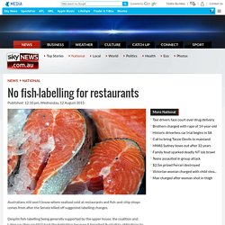 SKYNEWS_COM_AU 12/08/15 No fish-labelling for restaurants