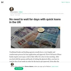 No need to wait for days with quick loans in the UK
