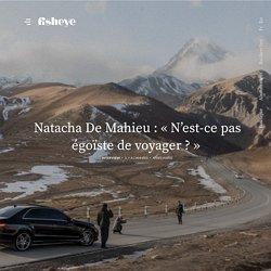 """""""The Place nobody went"""", Natacha de Mahieu : est-ce égoïste de voyager?"""