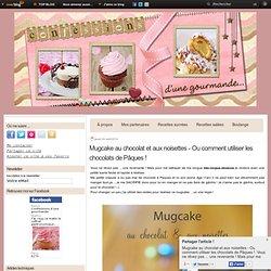 Mugcake au chocolat et aux noisettes - Ou comment utiliser les chocolats de Pâques !