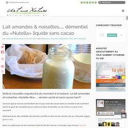 Lait amandes & noisettes... démentiel du «Nutella» liquide sans cacao - Nathalie Chausseau, ND - Vert Ma Nature