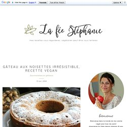 Gâteau aux noisettes irrésistible, recette vegan - La Fée Stéphanie