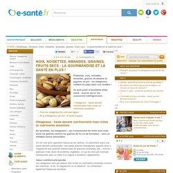 Noix, noisettes, amandes, graines, fruits secs, oléagineux : de nombreux bienfaits santé ! e-sante.fr