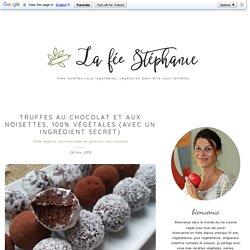 Truffes au chocolat et aux noisettes, 100% végétales (avec un ingrédient secret) - La Fée Stéphanie