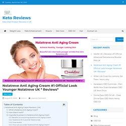Nolatreve Anti Aging Cream #1 Official Look Younger With Nolatreve UK
