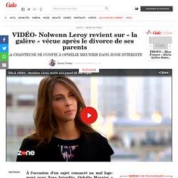 VIDÉO- Nolwenn Leroy revient sur «la galère» vécue après le divorce de ses parents