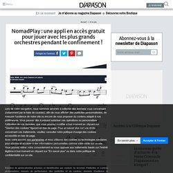 NomadPlay : une appli en accès gratuit pour jouer avec les plus grands orchestres pendant le confinement ! - Diapason