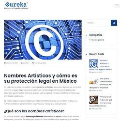 Nombres Artísticos y cómo es su protección legal en México