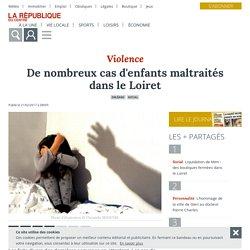 De nombreux cas d'enfants maltraités dans le Loiret - Orléans (45000) - La République du Centre