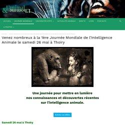 Venez nombreux à la 1ère Journée Mondiale de l'Intelligence Animale le samedi 26 mai à Thoiry - L'Animal & L'Homme