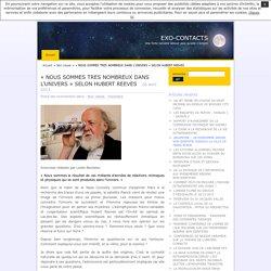 «NOUS SOMMES TRES NOMBREUX DANS L'UNIVERS» SELON HUBERT REEVES · EXO-CONTACTS