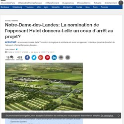 Notre-Dame-des-Landes: La nomination de l'opposant Hulot donnera-t-elle un coup d'arrêt au projet?