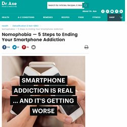 Nomophobia — 5 Steps to Ending Your Smartphone Addiction
