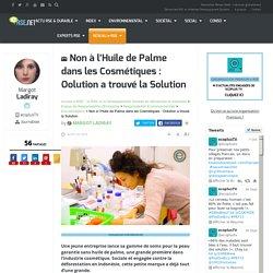 E-rse.net : Non à l'huile de palme dans les cosmétiques