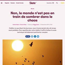 Non, le monde n'est pas en train de sombrer dans le chaos