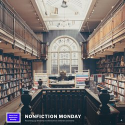 Nonfiction Monday – Rounding up the best nonfiction for children and teens