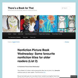 Nonfiction Picture Book Wednesday: Some favourite nonfiction titles for older readers (List 2)